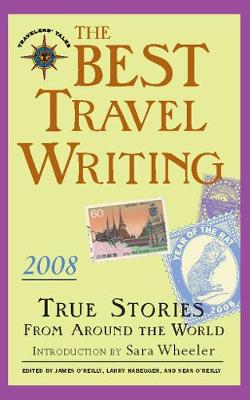 The Best Travel Writing 2008: True Stories from Around the World (Hardback)