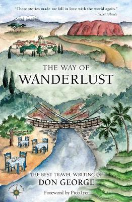The Way of Wanderlust: The Best Travel Writing of Don George (Hardback)
