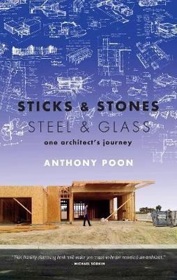 Sticks & Stones / Steel & Glass: One Architect's Journey (Paperback)