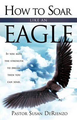 How to Soar Like an Eagle (Paperback)