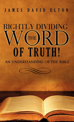 Rightly Dividing the Word of Truth! (Hardback)