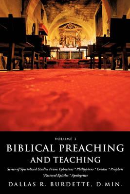 Biblical Preaching and Teaching Volume 3 (Paperback)