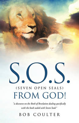 S.O.S. (Seven Open Seals) from God! (Paperback)
