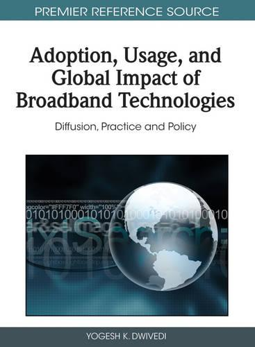 Adoption, Usage, and Global Impact of Broadband Technologies: Diffusion, Practice and Policy (Hardback)