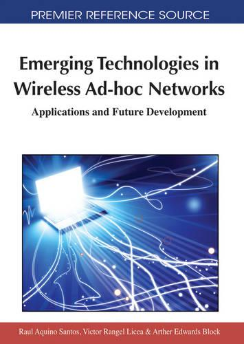 Emerging Technologies in Wireless AD-hoc Networks: Applications and Future Development - Advances in Wireless Technologies and Telecommunication (Hardback)