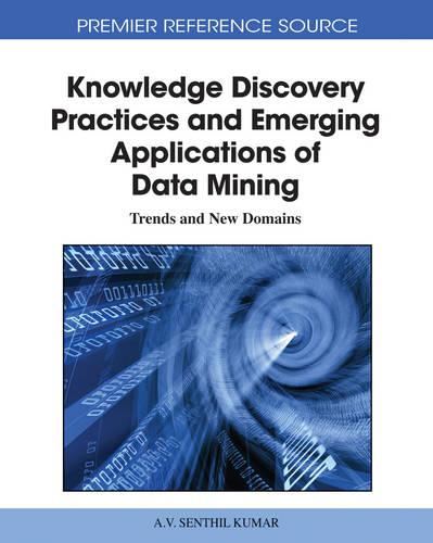 Knowledge Discovery Practices and Emerging Applications of Data Mining: Trends and New Domains - Advances in Data Mining and Database Management (Hardback)