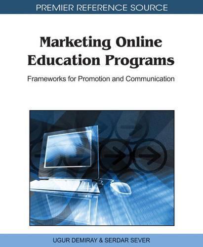 Marketing Online Education Programs: Frameworks for Promotion and Communication - Advances in Educational Marketing, Administration, and Leadership (Hardback)