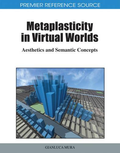 Metaplasticity in Virtual Worlds: Aesthetics and Semantic Concepts (Hardback)