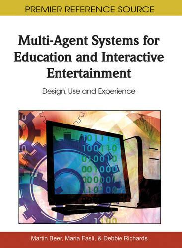 Multi-Agent Systems for Education and Interactive Entertainment: Design, Use and Experience (Hardback)