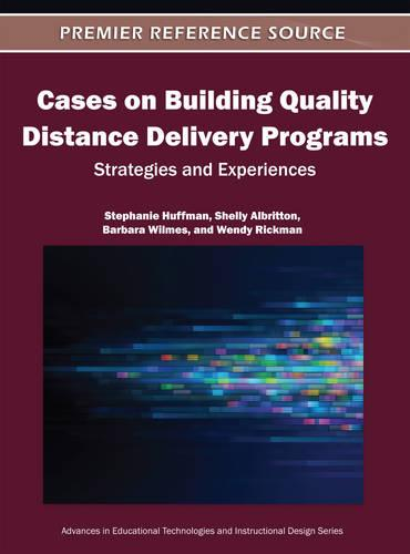 Cases on Building Quality Distance Delivery Programs: Strategies and Experiences - Advances in Educational Technologies and Instructional Design (Hardback)