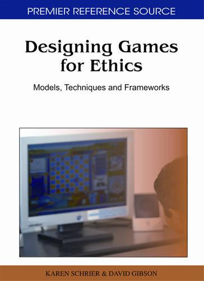 Designing Games For Ethics: Models, Techniques and Frameworks (Hardback)
