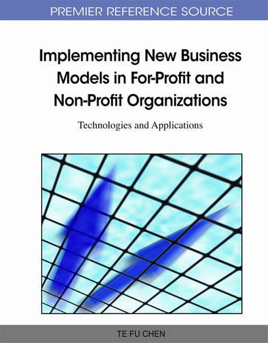 Implementing New Business Models in For-Profit and Non-Profit Organizations: Technologies and Applications (Hardback)
