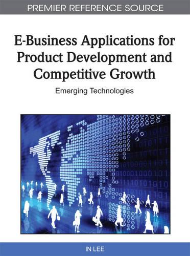 E-Business Applications for Product Development and Competitive Growth: Emerging Technologies (Hardback)