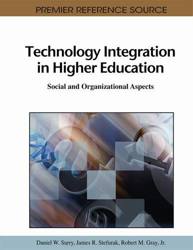 Technology Integration in Higher Education: Social and Organizational Aspects - Advances in Higher Education and Professional Development (Hardback)