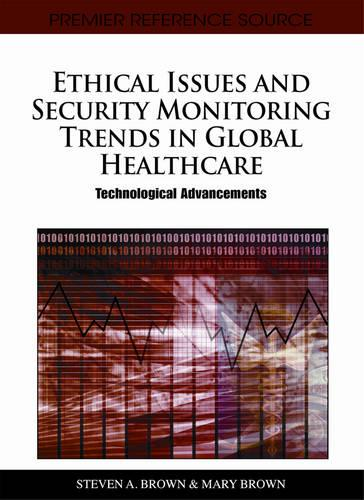 Ethical Issues and Security Monitoring Trends in Global Healthcare: Technological Advancements (Hardback)