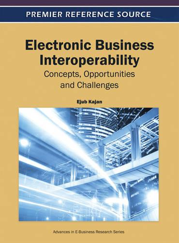 Electronic Business Interoperability: Concepts, Opportunities and Challenges - Advances in E-Business Research (Hardback)