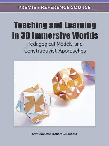 Teaching and Learning in 3D Immersive Worlds: Pedagogical Models and Constructivist Approaches (Hardback)