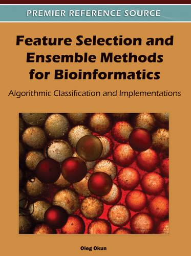 Feature Selection and Ensemble Methods for Bioinformatics: Algorithmic Classification and Implementations (Hardback)