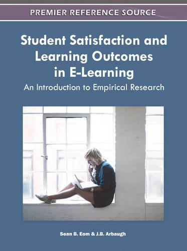 Student Satisfaction and Learning Outcomes in E-Learning: An Introduction to Empirical Research - Advances in Educational Marketing, Administration, and Leadership (Hardback)