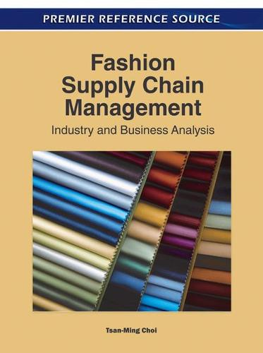 Fashion Supply Chain Management: Industry and Business Analysis - Advances in Logistics, Operations, and Management Science (Hardback)