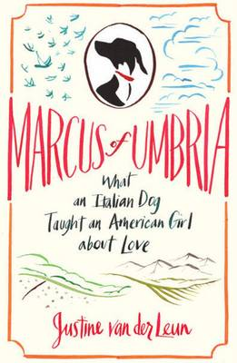 Marcus of Umbria: What an Italian Dog Taught an American Girl About Love (Paperback)