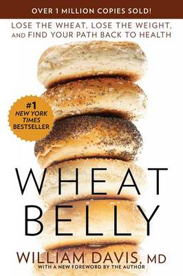 Wheat Belly: Lose the Wheat, Lose the Weight, and Find Your Path Back to Health - Wheat Belly (Paperback)
