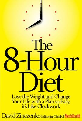The 8-hour Diet: Watch the Pounds Disappear, without Watching What You Eat! (Hardback)