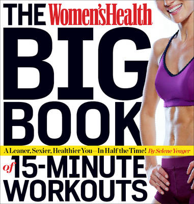 Women's Health Big Book of 15-minute Workouts: A Leaner, Sexier, Healthier You - in Half the Time! (Paperback)