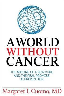 A World without Cancer: The Making of a New Cure and the Real Promise of Prevention (Hardback)