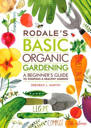 Rodale's Basic Organic Gardening: A Beginner's Guide to Starting a Healthy Garden (Paperback)