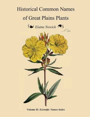 Historical Common Names of Great Plains Plants, with Scientific Names Index: Volume II: Scientific Names Index (Paperback)