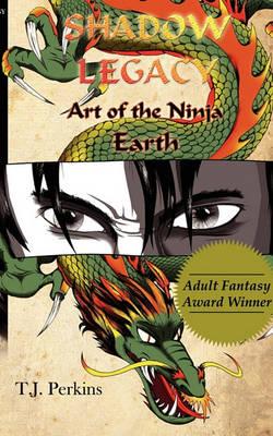 Art of the Ninja: Earth (Shadow Legacy, Book 1) - Shadow Legacy (Paperback)