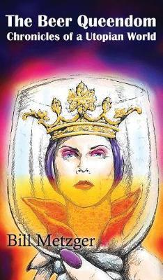 The Beer Queendom: Chronicles of a Utopian World (Hardback)