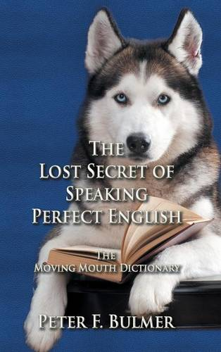The Lost Secret of Speaking Perfect English: The Moving Mouth Dictionary (Hardback)