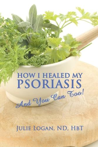 How I Healed My Psoriasis: And You Can Too! (Paperback)