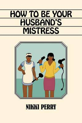 How to Be Your Husband's Mistress (Paperback)