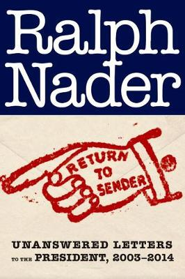 Return To Sender: Unanswered Letters to the President, 2003-2014 (Hardback)