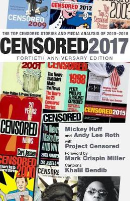 Censored 2017: The Top Censored Stories and Media Analysis of 2015 - 2016 (Paperback)