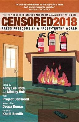 Censored 2018: Press Freedoms in a 'Post-Truth' Society - The Top Censored Stories and Media Analysis of 2016-2017 (Paperback)