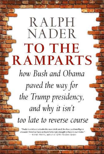 To The Ramparts: How Bush and Obama Paved the Way for the Trump Presidency, and Why It Isn't Too Late to Reverse Course (Hardback)