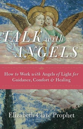 Talk with Angels: How to Work with Angels of Light for Guidance, Comfort and Healing (Paperback)