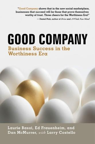 Good Company: Business Success in the Worthiness Era: Business Success in the Worthiness Era (Hardback)