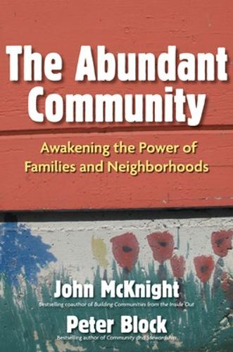 The Abundant Community: Awakening the Power of Families and Neighborhoods (Paperback)