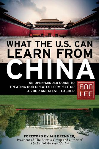 What the U.S. Can Learn from China: An Open-Minded Guide to Treating Our Greatest Competitor as Our Greatest Teacher (Hardback)