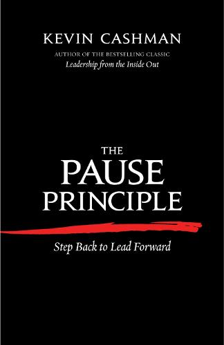 The Pause Principle: Step Back to Lead Forward: Step Back to Lead Forward (Paperback)