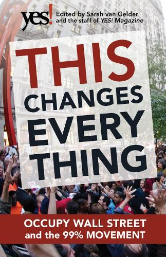 This Changes Everything: Occupy Wall Street and the 99% Movement (Paperback)