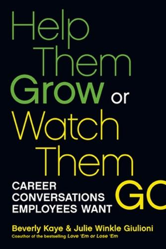Help Them Grow or Watch Them Go: Career Conversations Employees Want: Career Conversations Employees Want (Paperback)