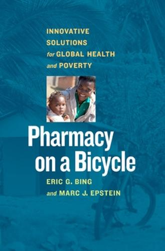 Pharmacy on a Bicycle; Innovative Solutions for Global Health and Poverty (Hardback)