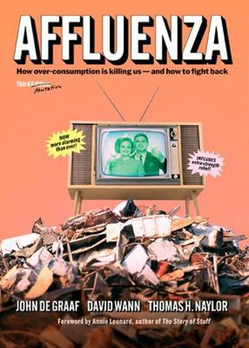 Affluenza: How Over-Consumption Is Killing Us - and How to Fight Back (Paperback)