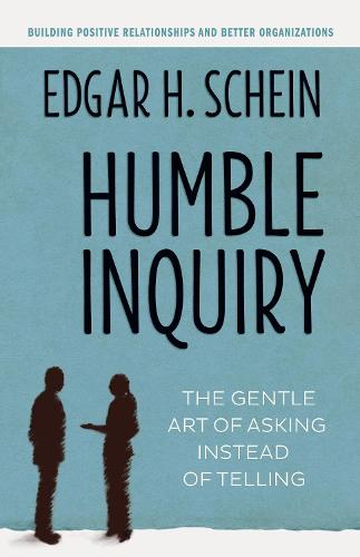 Humble Inquiry; The Gentle Art of Asking Instead of Telling (Paperback)